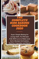 The Complete Kids Baking Cookbook 2020 Book
