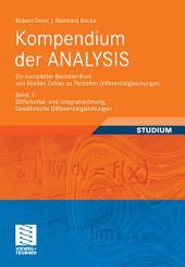 Kompendium der ANALYSIS - Ein kompletter Bachelor-Kurs von Reellen Zahlen zu Partiellen Differentialgleichungen: Band 1: Differential- und Integralrechnung, Gewöhnliche Differentialgleichungen