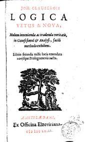 Joh. Claubergii Logica vetus & nova: modum inveniendae ac tradendae veritatis, in genesi simul & analysi, facili methodo exhibens