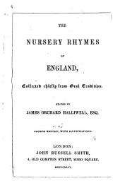 The Nursery Rhymes of England, obtained principally from oral tradition. Second edition. With additions