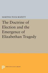 The Doctrine of Election and the Emergence of Elizabethan Tragedy Book