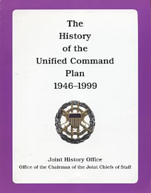 The History of the Unified Command Plan  1946 1999