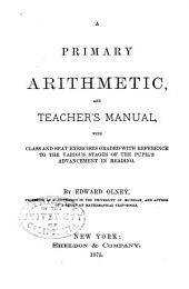 A Primary Arithmetic and Teacher's Manual: With Class and Seat Exercises Graded with Reference to the Various Stages of the Pupil's Advancement in Reading