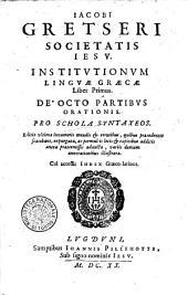 Iacobi Gretseri Societatis Iesu, Institutioum linguæ Græcæ liber primus [-tertius]. De octo partibus orationis. Pro schola syntaxeos