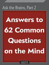 Ask the Brains, Part 2: Answers to 62 Common Questions on the Mind