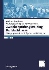 Zwischenprüfungstraining Bankfachklasse: 300 programmierte Aufgaben mit Lösungen