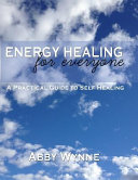 Energy Healing for Everyone  a Practical Guide for Self healing  PDF