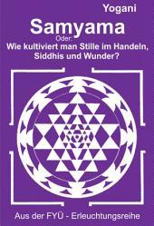 Samyama: Oder: Wie kultiviert man Stille im Handeln, Siddhis und Wunder?