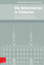 Die Reformierten in Schlesien: Vom 16. Jahrhundert bis zur Altpreußischen Union von 1817