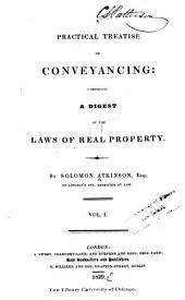 A Practical Treatise on Conveyancing: Comprising a Digest of the Laws of Real Property, Volume 1