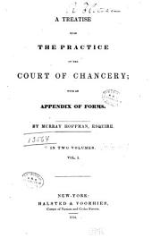 A Treatise Upon the Practice of the Court of Chancery: With an Appendix of Forms, Volume 1