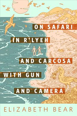 On Safari in R lyeh and Carcosa with Gun and Camera PDF