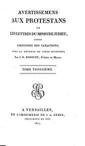 Histoire des variations des Eglises protestantes, suivie des avertissements aux protestants, sur les lettres du ministre Jurieu: Volume3