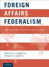 Foreign Affairs Federalism: The Myth of National Exclusivity