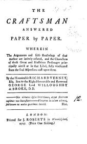 The Craftsman Answered Paper by Paper: Wherein the Arguments and False Reasonings of that Author are Intirely Refuted, ... By the Honourable Richard Verney, Volume 12