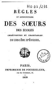Règles et constitutions des Soeurs des Ecoles chrétiennes et charitables du Diocèse d'Evreux