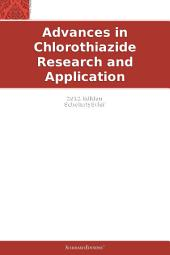 Advances in Chlorothiazide Research and Application: 2012 Edition: ScholarlyBrief
