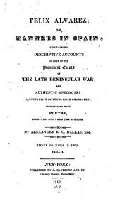 Felix Alvarez, Or, Manners in Spain: Containing Descriptive Accounts of Some of the Prominent Events of the Late Peninsular War : and Authentic Anecdotes Illustrative of the Spanish Character : Interspersed with Poetry, Original and from the Spanish, Volume 1