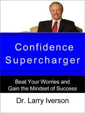 Confidence Supercharger: Beat Your Worries and Gain the Mindset of Success