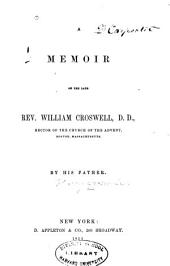 A memoir of the late Rev. William Croswell, D.D.: rector of the Church of the advent, Boston