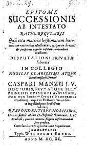 Epitome Successionis Ab Intestato Ratio-Regularis ... Disputationi Privatae subiecta (etc.)