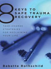 8 Keys to Safe Trauma Recovery  Take Charge Strategies to Empower Your Healing  8 Keys to Mental Health  PDF