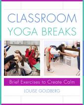 Classroom Yoga Breaks: Brief Exercises to Create Calm