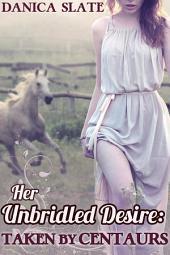 Her Unbridled Desire: Taken by Centaurs (Fantasy Monster Erotica)