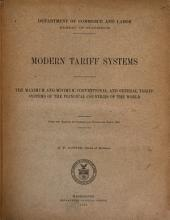 Modern Tariff Systems: The Maximum and Minimum, Conventional, and General Tariff Systems of the Principal Countries of the World. From the Summary of Commerce and Finance for March, 1904 ...