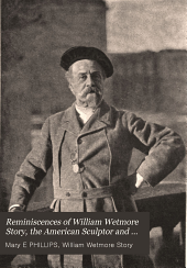 Reminiscences of William Wetmore Story: The American Sculptor and Author; Being Incidents and Anecdotes Chronologically Arranged, Together with an Account of His Association with Famous People and His Principal Works in Literature and Sculpture