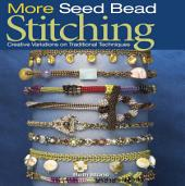 More Seed Bead Stitching: Creative Variations on Traditional Techniques