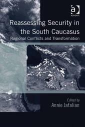Reassessing Security in the South Caucasus: Regional Conflicts and Transformation