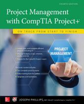Project Management with CompTIA Project+: On Track from Start to Finish, Fourth Edition: Edition 4