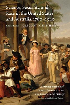 Science  Sexuality  and Race in the United States and Australia  1780   1940  Revised Edition