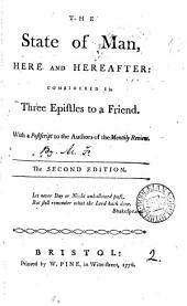 The State of Man, Here and Hereafter: Considered in Three Epistles to a Friend. With a Postscript to the Authors of the Monthly Review, Volume 2