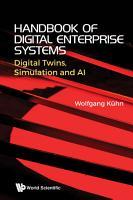Handbook Of Digital Enterprise Systems  Digital Twins  Simulation And Ai PDF