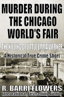 Murder During the Chicago World's Fair: The Killing of Little Emma Werner (A Historical True Crime Short)