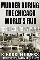 Murder During the Chicago World s Fair  The Killing of Little Emma Werner  A Historical True Crime Short  PDF