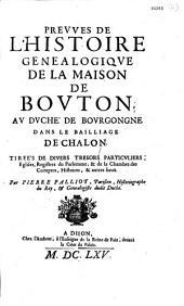 Preuves de l'histoire généalogique de la maison de Bouton, au duché de Bourgongne, dans le bailliage de Chalon, tirées de divers trésors particuliers... par Pierre Palliot,...