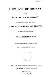 Elements of botany and vegetable physiology, tr. from the fourth ed. by W. Macgillivray