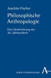 Philosophische Anthropologie: Eine Denkrichtung des 20. Jahrhunderts