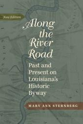 Along the River Road: Past and Present on Louisiana's Historic Byway, Edition 3
