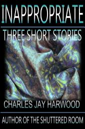 Inappropriate: Three Short Stories