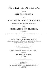 Flora Historica: Or, The Three Seasons of the British Parterre Historically and Botanically Treated : with Observations on Planting, to Secure a Regular Succession of Flowers from the Commencement of Spring to the End of Autumn
