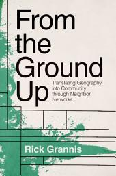 From the Ground Up: Translating Geography into Community through Neighbor Networks