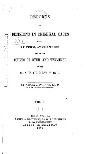 Reports of Decisions in Criminal Cases Made at Term  at Chambers  and in the Courts of Oyer and Terminer of the State of New York