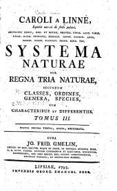 Caroli a Linné ... Systema naturae per regna tria naturae,: secundum classes, ordines, genera, species, cum characteribus, differentiis, synonymis, locis, Volume 3