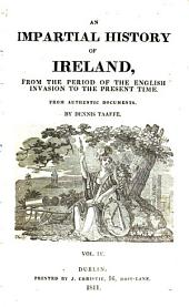 An Impartial History of Ireland: From the Period of the English Invasion to the Present Time : from Authentic Documents, Volume 4