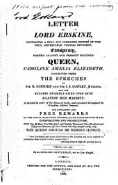 A Letter to Lord Erskine: Containing a Full and Complete Exposé of the Foul, Detestable, Though Impotent, Conspiracy, Formed Against Our Present Gracious Queen, Caroline Amelia Elizabeth
