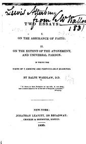Two essays: On the assurance of faith. On the extent of the atonement, and universal pardon. In which the views of T. Erskine are particularly examined